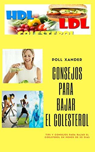 Consejos para bajar el colesterol: Los mejores consejos, remedios, dietas para bajar el colesterol (líbrate del colesterol) por Poll Xander