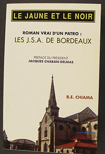 Le jaune et le noir roman vrai d'un patro Les J.S.A. de Bordeaux