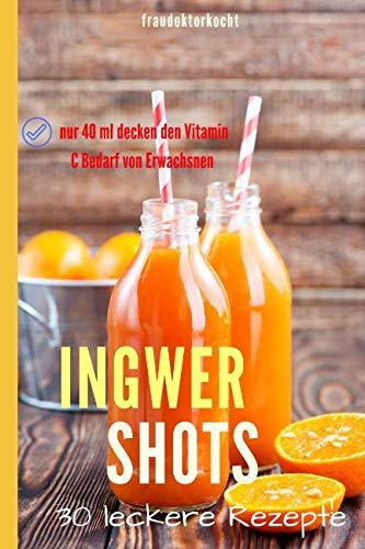 INGWER SHOTS: Der Vitamin C-Booster für das Immunsystem (fraudoktorkocht, Band 13) - Vitamin C Detox