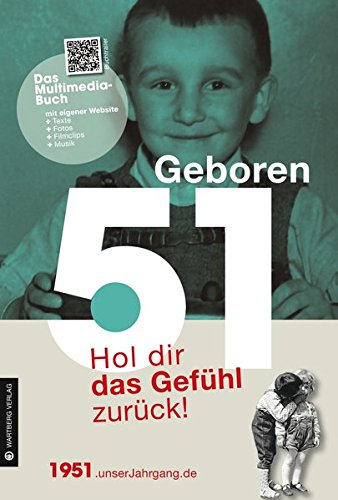 Geboren 1951- Das Multimedia Buch: Hol dir das Gefühl zurück! (Geboren 19xx - Hol dir das Gefühl zurück!) Buch-Cover