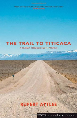 The Trail to Titicaca: A Journey Through South America (Summersdale Travel) por Rupert John Attlee