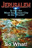Jerusalem, So What!: Is this the Most Important City in the World?: Volume 1 by Suzzette Solano (2014-04-22)
