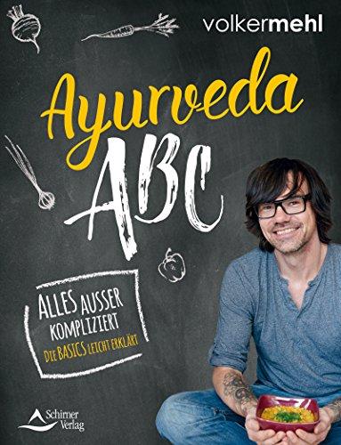 Ayurveda-ABC- Alles außer kompliziert - Die Basics leicht erklärt
