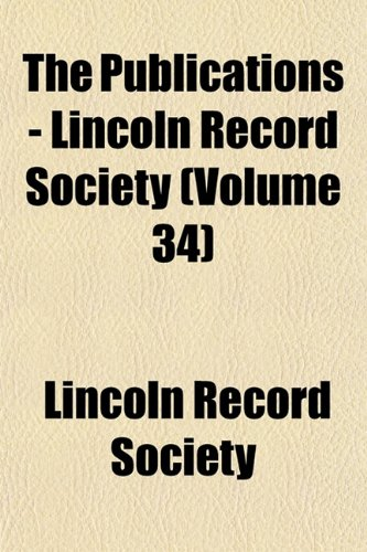 The Publications - Lincoln Record Society (Volume 34)