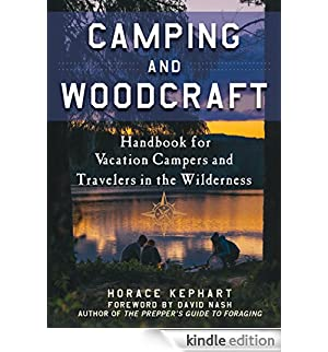 Camping and Woodcraft: A Handbook for Vacation Campers and Travelers in the Woods [Edizione Kindle]