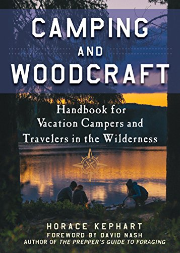 Camping and Woodcraft: A Handbook for Vacation Campers and Travelers in the Woods (English Edition)