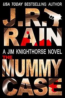 The Mummy Case (Jim Knighthorse Book 2) by [Rain, J.R.]