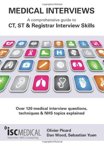 Medical Interviews: a comprehensive guide to CT, ST and Registrar interview skills - Over 120 medical interview questions, techniques and NHS topics explained.