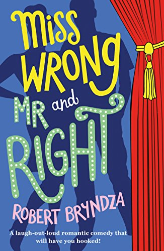 Miss Wrong and Mr Right: A laugh-out-loud romantic comedy that will have you hooked! by [Bryndza, Robert]