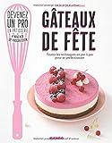 Telecharger Livres Gateaux de fete Toutes les techniques en pas a pas pour se perfectionner (PDF,EPUB,MOBI) gratuits en Francaise