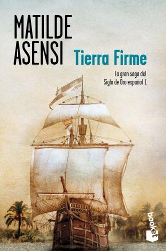 Tierra Firme: La Gran Saga Del Siglo De Oro Español I