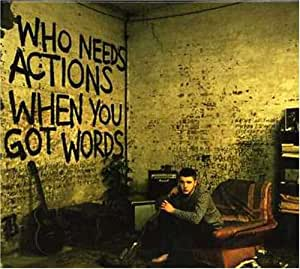 Who Needs Action When You Got Words [Australian Import]