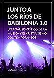 Junto a los Ríos de Babilonia 1.0: Un Análisis Crítico de la Música y el Cristianismo Contemporáneos