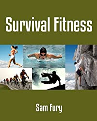 Survival Fitness: The 6 Best Bodyweight Training Physical Fitness Exercises For Escape and Survival (Survival Fitness Series) by Mr Sam Fury (2013-05-05)