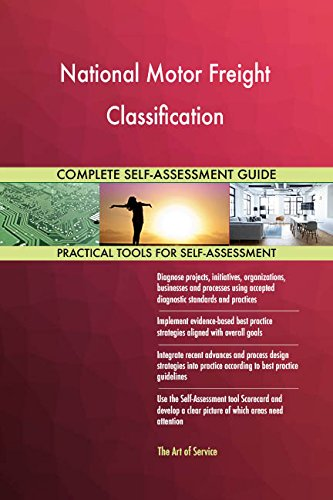 National Motor Freight Classification All-Inclusive Self-Assessment - More than 700 Success Criteria, Instant Visual Insights, Comprehensive Spreadsheet Dashboard, Auto-Prioritized for Quick Results