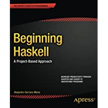 Beginning Haskell: A Project-Based Approach by Alejandro Serrano Mena (2014-01-23)