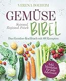 Gemüse-Bibel: Saisonal, Regional, Frisch - Das Gemüse-Kochbuch mit 88 Rezepten und Menüplan für jede Jahreszeit - Verena Boeheim