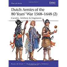 Dutch Armies of the 80 Years' War 1568-1648 2: Cavalry, Artillery & Engineers (Men-at-Arms, Band 513)