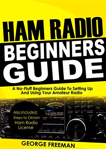Ham Radio Beginners Guide: A No-Fluff Beginner's Guide To Setting Up And Using Your Amateur Radio (English Edition) -