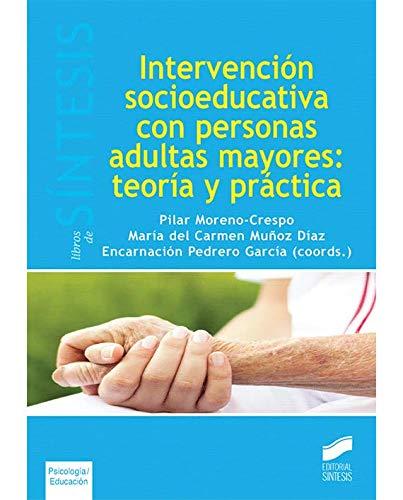 Intervención socioeducativa con personas adultas mayores: teoría y práctica (Libros de Síntesis) por Pilar/Muñoz Díaz, María del Carmen/Pedrero García, Encarnación (coordindoras) Moreno-Crespo
