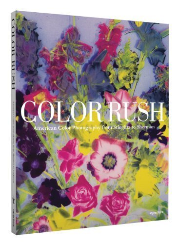 Color Rush: American Color Photography from Stieglitz to Sherman by Lisa Hostetler (2013-04-30)