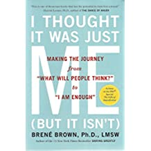 I Thought it Was Just Me (But it Isn't): Telling the Truth About Perfectionism, Inadequacy and Power by Brene Brown (21-Mar-2008) Paperback