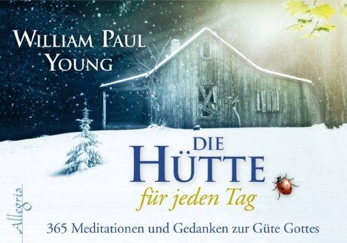 Buchseite und Rezensionen zu 'DIE HÜTTE für jeden Tag - Aufsteller: 365 Meditationen und Gedanken zur Güte Gottes' von William Paul Young