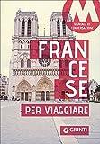 Il francese per viaggiare. Manuale di conversazione
