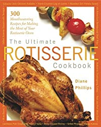 The Ultimate Rotisserie Cookbook: 300 Mouthwatering Recipes for Making the Most of Your Rotisserie Oven (Non) by Diane Phillips (2002-09-05)
