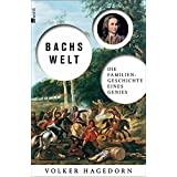 Bachs Welt: Die Familiengeschichte eines Genies