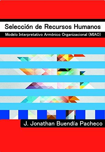 Selección de Recursos Humanos: Modelo Interpretativo Armónico Organizacional (MIAO) de [Buendía Pacheco