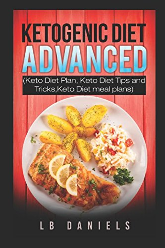 Ketogenic Diet: Advanced version including a Keto Diet Plan, Tips and Tricks, and Meal Plans! (Rapid Weight Loss)