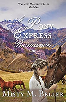 A Pony Express Romance (Wyoming Mountain Tales Book 1) by [Beller, Misty M.]