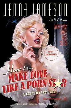 How to Make Love Like a Porn Star: A Cautionary Tale by [Jameson, Jenna, Strauss, Neil]
