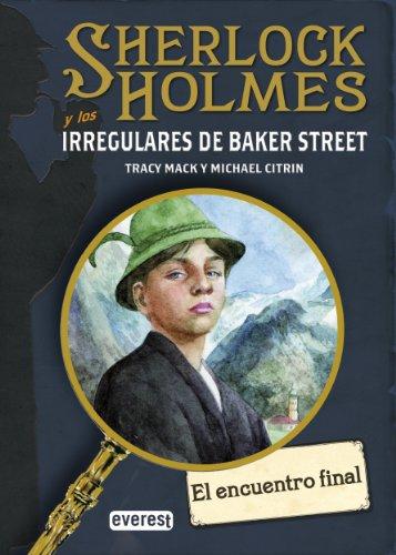 SHERLOCK HOLMES y los irregulares de Baker Street. El encuentro final (Narrativa Everest) par Citrin Michael