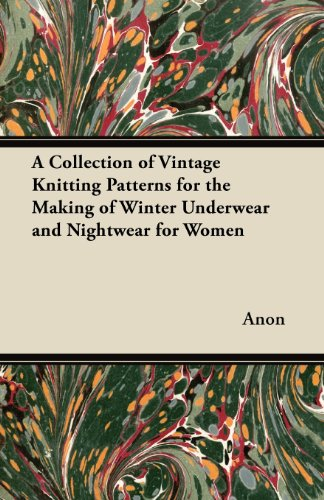 A Collection of Vintage Knitting Patterns for the Making of Winter Underwear and Nightwear for Women