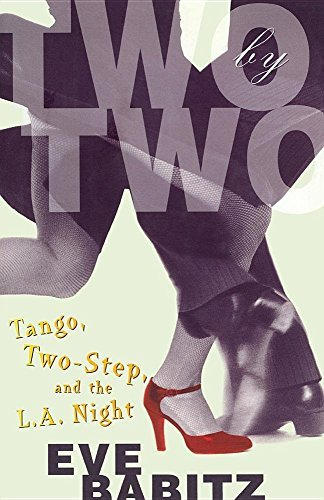 Two by Two: Tango, Two-Step, and the L.A. Night by Eve Babitz (2014-12-13)