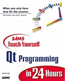 Sams Teach Yourself Qt Programming in 24 Hours (Sams Teach Yourself in 24 Hours)