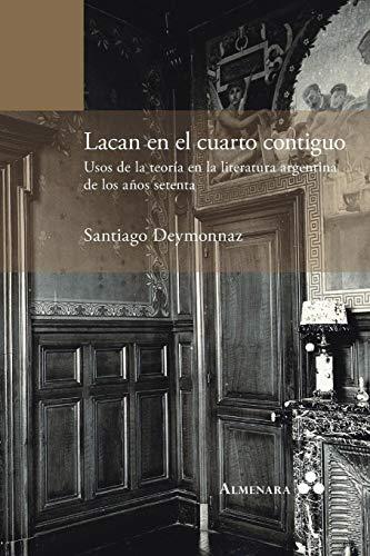 Lacan en el cuarto contiguo. Usos de la teoría en la literatura argentina de los años setenta por Santiago Deymonnaz