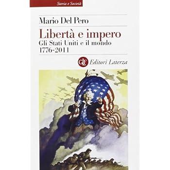 Libertà E Impero. Gli Stati Uniti E Il Mondo 1776-2011