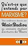 Qu'est-ce que j'entends par marxisme ? Une conférence donnée le 18 avril 2016 au séminaire Lectures de Marx à l'Ecole normale supérieure de la rue d'Ulm