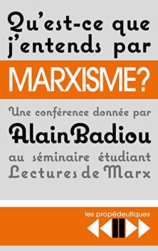 Qu'est-ce que j'entends par marxisme ? : Une conférence donnée le 18 avril 2016 au séminaire Lectures de Marx à l'Ecole normale supérieure de la rue d'Ulm