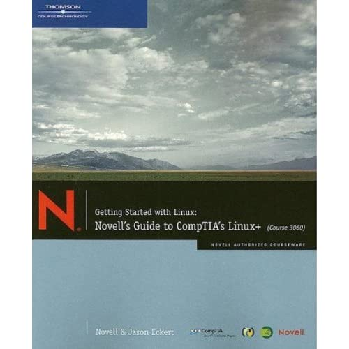Getting Started with Linux: Novell's Guide to CompTIA's Linux+ (Course 3060) by Jason W. Eckert (2006-05-12)