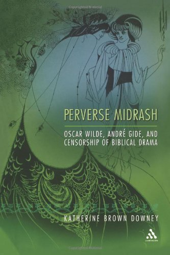 Perverse Midrash: Oscar Wilde, Andr?? Gide,and Censorship of Biblical Drama 1st edition by Downey, Katherine Brown (2004) Paperback
