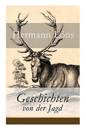 Geschichten von der Jagd: Was da kreucht und fleugt + Kleine Jagdgeschichten + Niedersächsisches Skizzenbuch + und vieles mehr