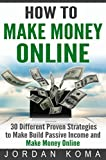 How to Make Money Online: 30 Different Proven Strategies to Make Money Online (make money blogging, how to make money, passive income, Make Money Online Fast, Make Money Online 2016) (English Edition)