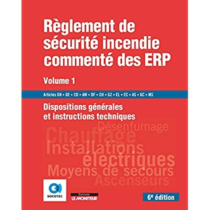 Règlement de sécurité incendie commenté des ERP - Volume 1: Dispositions générales - Instructions techniques
