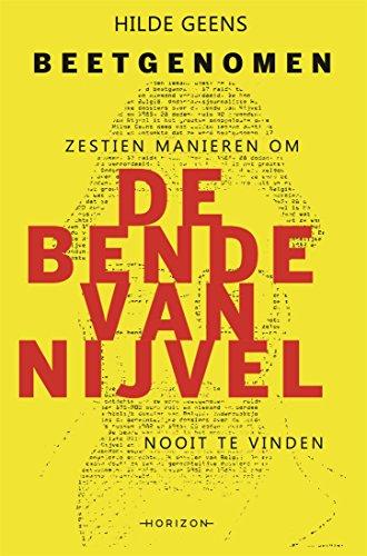 Beetgenomen: Zestien manieren om de bende van Nijvel nooit te vinden (Dutch Edition) por Hilde Geens