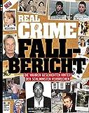 Real Crime - Sonderheft: Fall-Bericht - Die wahren Geschichten hinter den schlimmsten Verbrechen