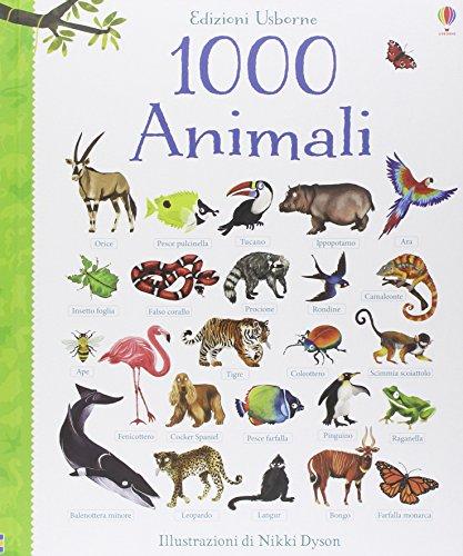 1000 animali. Libri per informarsi. Ediz. illustrata
